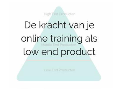 De kracht van je online training als low end product